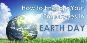 How to Engage Your Employees for Earth Day – Sustainability in Business